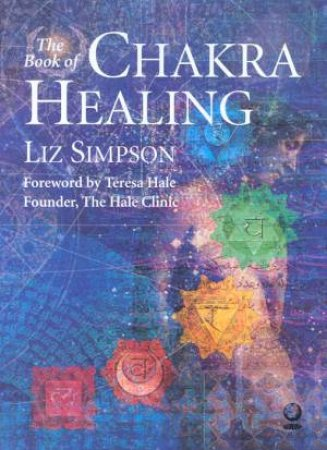 The Book Of Chakra Healing by Liz Simpson