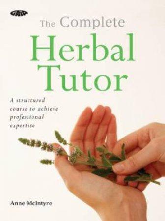 Complete Herbal Tutor by Anne McIntyre