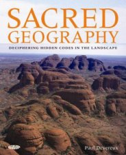 Sacred Geography Deciphering Hidden Codes in the Landscape