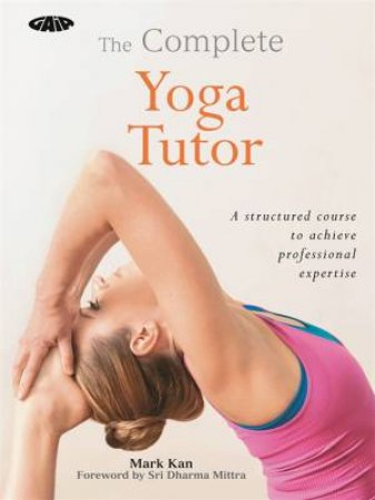 The Complete Yoga Tutor by Mark Kan