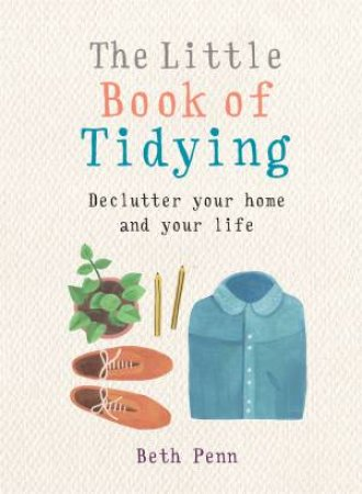 The Little Book Of Tidying by Beth Penn