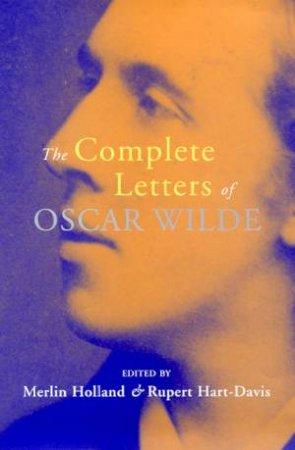 The Complete Letters Of Oscar Wilde by Merlin Holland & Rupert Hart-Davis