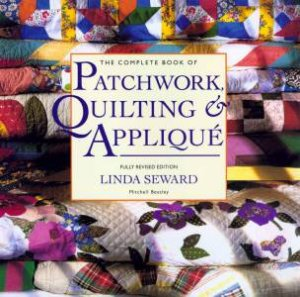The Complete Book Of Patchwork, Quilting & Applique by Linda Seward