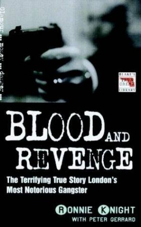 Blood And Revenge: The Terrifying True Story Of London's Most Notorious Gangster by Ronnie Knight & Peter Gerrard