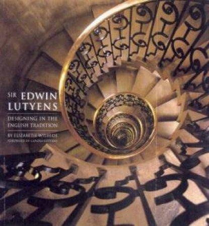 Sir Edwin Lutyens: Designing In The English Tradition by Elizabeth Wilhide