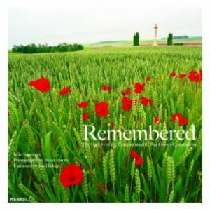 Remembered: The History Of The Commonwealth War Graves Commission by Julie Summers & Brian Harris