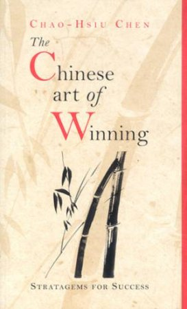 The Chinese Art Of Winning: Strategems For Success by Chao-Hsiu Chen