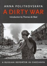 A Dirty War A Russian Reporter In Chechnya