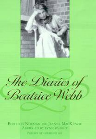 The Diaries Of Beatrice Webb by Lyn Knight & Jean Mackenzie