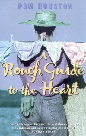 The Rough Guide To The Heart by Pam Houston