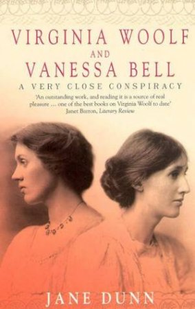 Virginia Woolf & Vanessa Bell: A Very Close Conspiracy by Jane Dunn