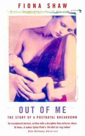 Out Of Me: The Story Of Postnatal Breakdown by Fiona Shaw