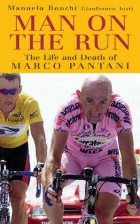 Man On The Run; The Life And Death Of Marco Pantini by Manuela Ronchi & Giafranco Josti