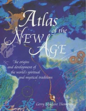Atlas Of The New Age by Gerry Maquire Thompson