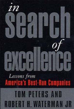 In Search Of Excellence by Tom Peters & Robert H Waterman Jr