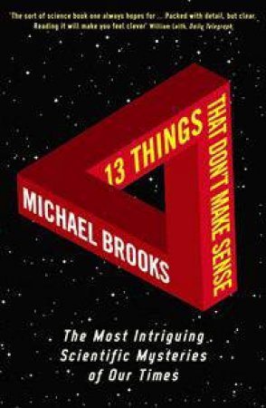 13 Things That Don't Make Sense: The Most Intriguing Scientific Mysteries of Our Times