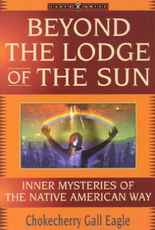 Beyond The Lodge Of The Sun by Chokecherry Gall Eagle