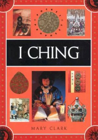 Pocket Prophecy: I Ching by Mary Clark