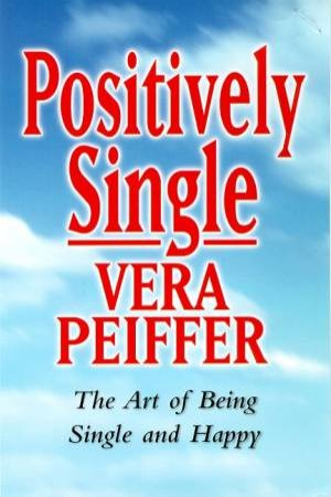 Positively Single: The Art Of Being Single & Happy by Vera Peiffer