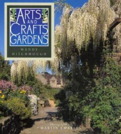 Arts And Crafts Gardens by Wendy Hitchmough