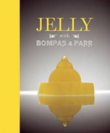 Jelly with Bompas & Parr: A Glorious History with Spectacular Recipes