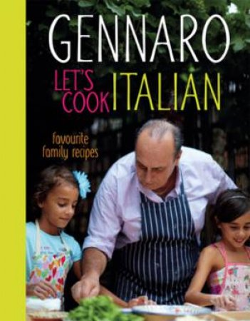 Gennaro's Italian Family Cookbook: 100 Quick And Easy Recipes For EveryOccasion by Gennaro Contaldo
