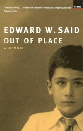 Out Of Place: A Memoir by Edward W Said
