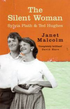 The Silent Woman: Sylvia Plath & Ted Hughes by Janet Malcolm