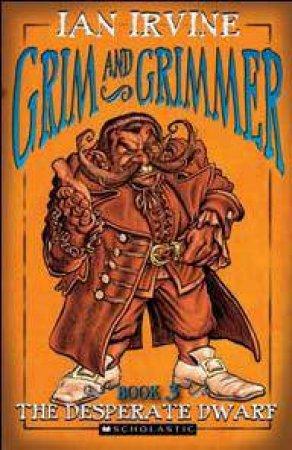 Grim and Grimmer 03 : Desperate Dwarf by Ian Irvine