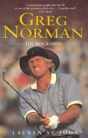 Greg Norman: The Biography by Lauren St John