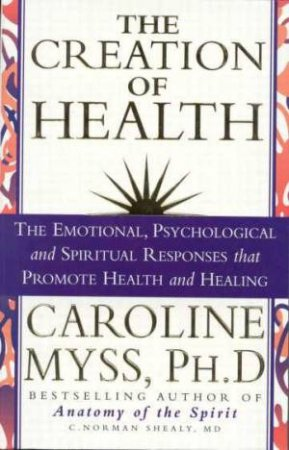 The Creation Of Health by Caroline Myss