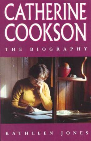 Catherine Cookson: The Biography by Kathleen Jones