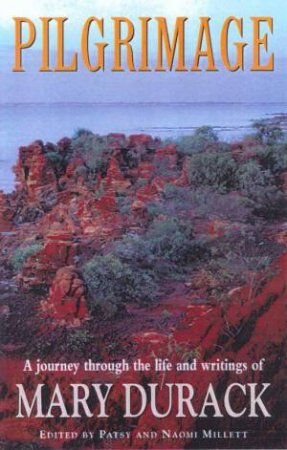 Mary Durack: Pilgrimage by Patsy & Naomi Millett