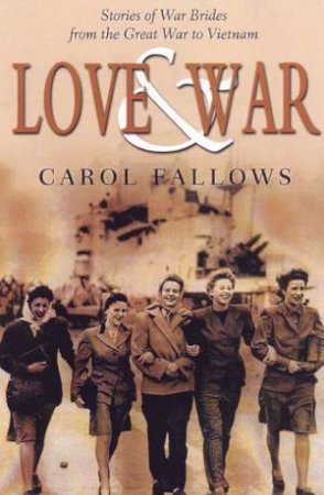 Love & War: Stories Of War Brides From The Great War To Vietnam by Carol Fallows