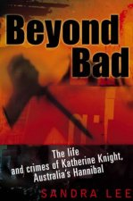 Beyond Bad The Life And Crimes Of Katherine Knight Australias Hannibal