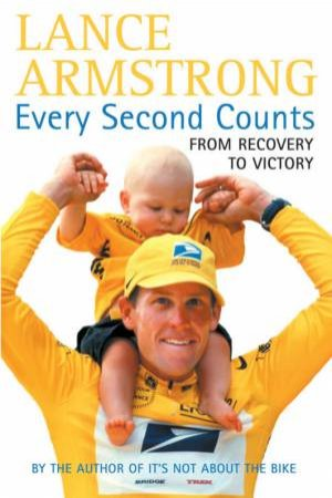 Lance Armstrong: Every Second Counts: From Recovery To Victory by Lance Armstrong & Sally Jenkins