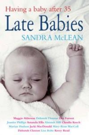 Late Babies: Having A Baby After 35 by Sandra McLean