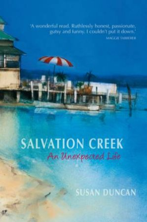 Salvation Creek: An Unexpected Life by Susan Duncan