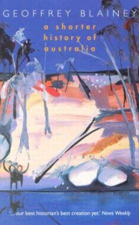 A Shorter History Of Australia by Geoffrey Blainey