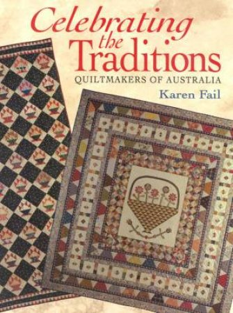 Celebrating The Traditions: Quiltmakers of Australia by Karen Fail