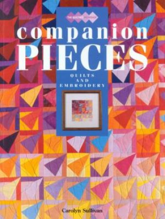 Companion Pieces: Quilts & Embroidery by Carolyn Sullivan