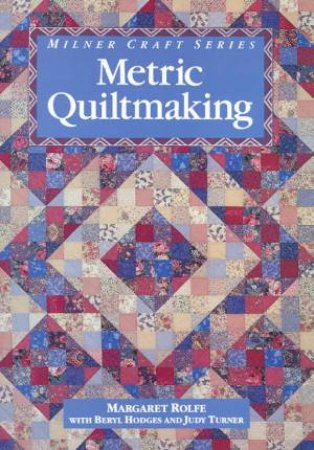 Metric Quiltmaking by Margaret Rolfe