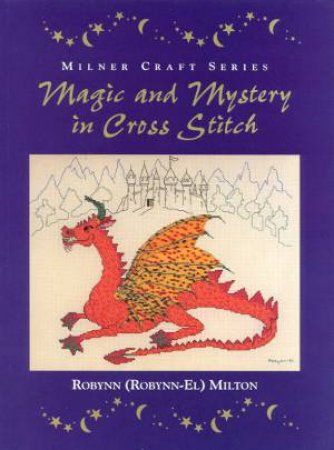 Magic And Mystery In Cross Stitch by Robynn (Robynn-El) Milton