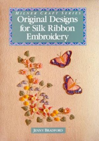 Original Designs For Silk Ribbon Embroidery by Jenny Bradford
