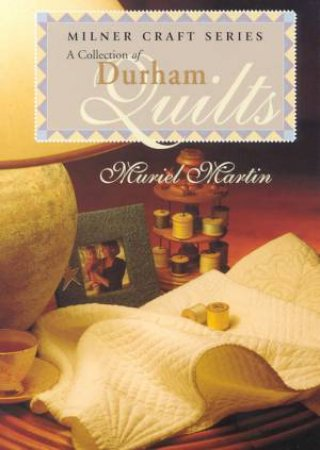 A Collection Of Durham Quilts by Muriel Martin