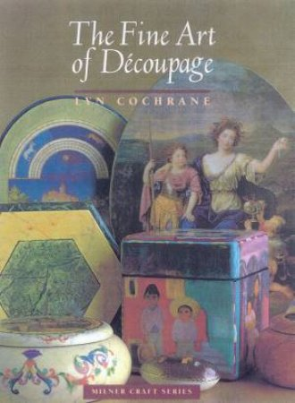 The Fine Art Of Decoupage by Lyn Cochrane