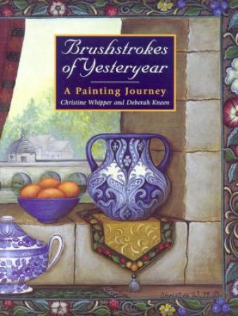 Brushstrokes Of Yesteryear: A Painting Journey For Folk And Decorative Artists by Christine Whipper & Deborah Kneen