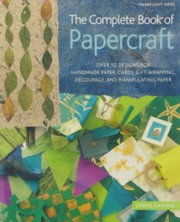 The Complete Book Of Papercraft by Lynne Garner