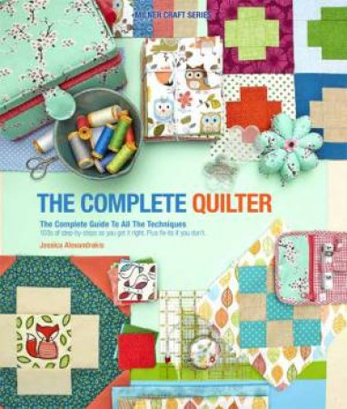 The Complete Quilter by Jessica Alexandrakis