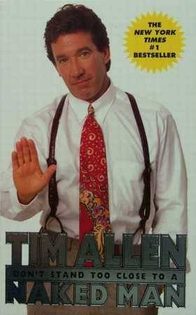 Tim Allen: Don't Stand Too Close To A Naked Man by Tim Allen